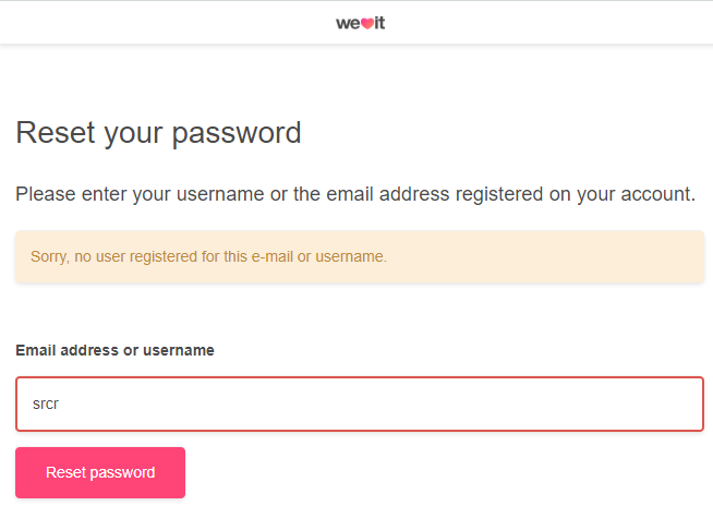 I thought I had an account with @weheartit. But this is called an enumeration attack - https://www.owasp.org/index.php/Testing_for_User_Enumeration_and_Guessable_User_Account_(OWASP-AT-002)